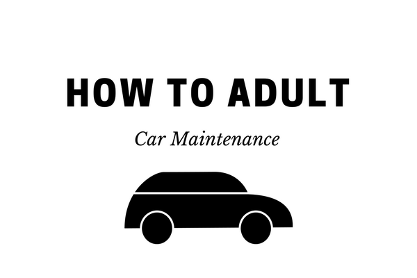How to Adult: Car Maintenance