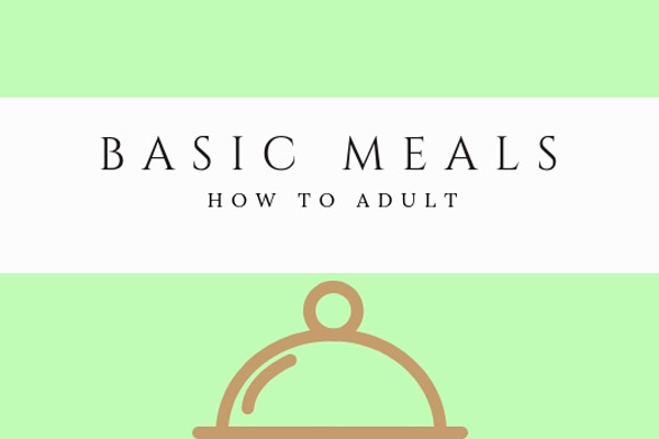 How To Adult: Basic Meals