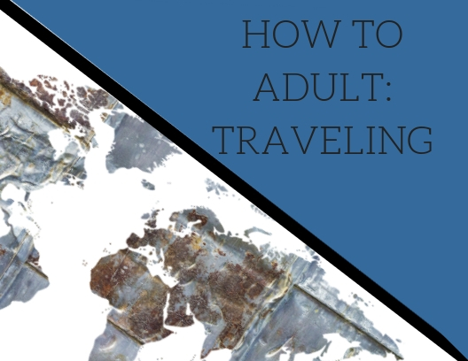 How To Adult: Traveling