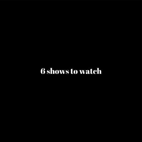 6 Shows To Binge Watch