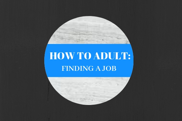 How To Adult: Finding a Job