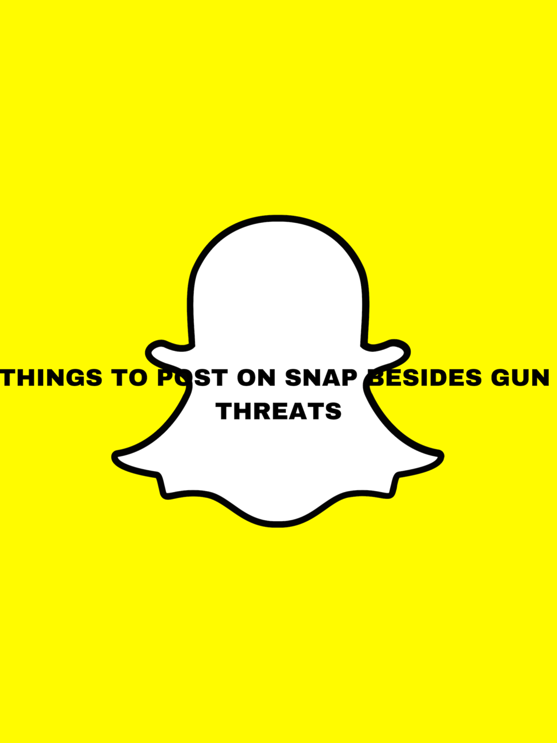7 Things To Post On Snap Besides Threats