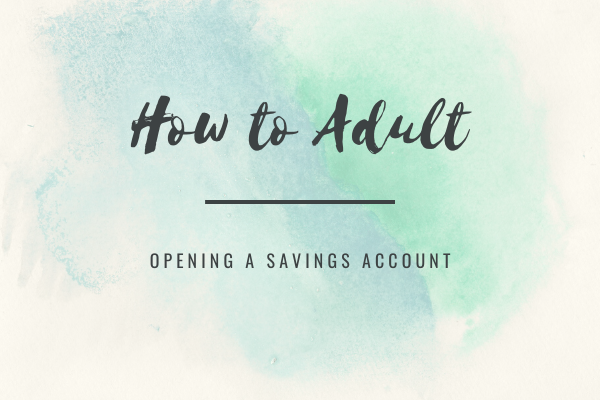 How to Adult: Opening a Savings Account
