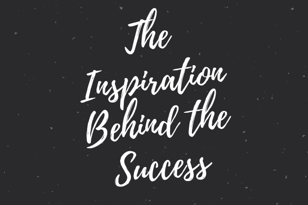 The Inspiration Behind the Success
