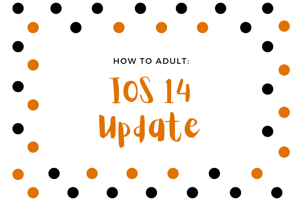 How to Adult: IOS 14 Update
